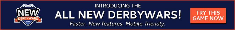 Introducing the all new Derby Wars! Click here to try it now.